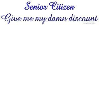 Senior Citizen: Irony Design Fun Shop   Humorous & Funny T Shirts,