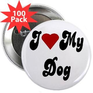 My Dog Lover Gifts. Buttons  I Love My Dog 2.25 Button (100 pack