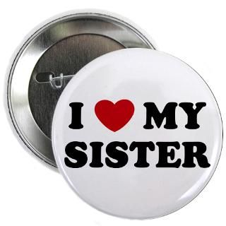 Love My Sister Button  I Love My Sister Buttons, Pins, & Badges