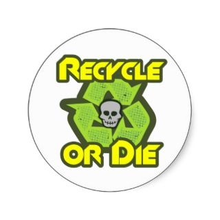 Recycle Or Die Stickers