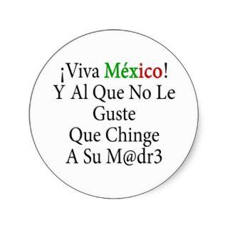 Viva Mexico Y Al Que No Le Guste Que Chinge A Su M Round Sticker