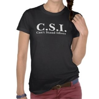 CSI  Cant Stand Idiots Shirt