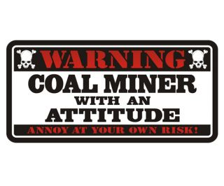 Coal Miner Warning Attitude Mining Hard Hat Truck Vinyl Bumper Sticker