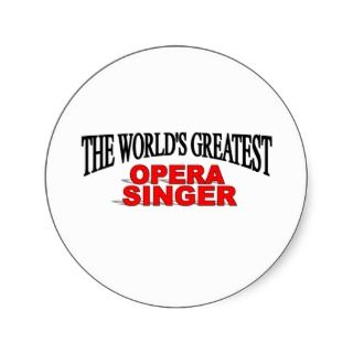 he Worlds Greaes Opera Singer Sickers