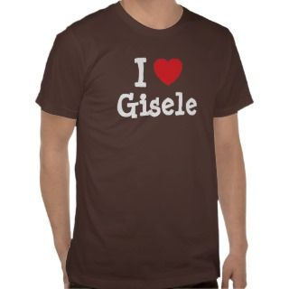 love Gisele heart T Shirt
