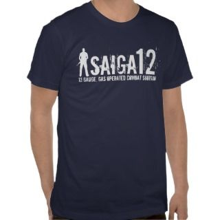Saiga 12   12 Gauge, Gas Operated Combat Shotgun T Shirts