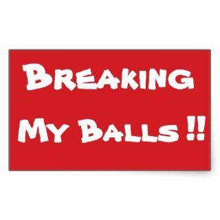 STOP Breaking My Balls Stop Sign Sticker