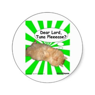 Hippy Kitty Dear Lord, Tuna Pleeease? Round Sticker
