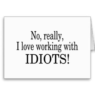 No Really I Love Working With Idiots Cards