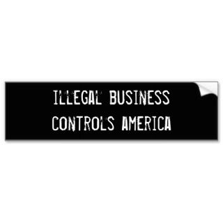 illegal business controls america bumper sticker