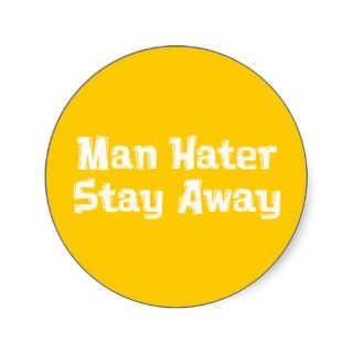 Man Hater Stay Away Gifts Round Sticker