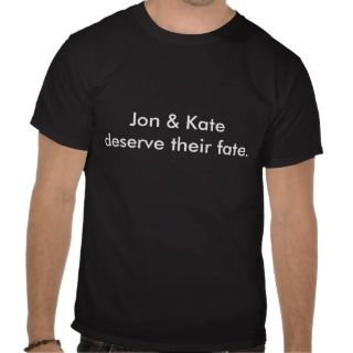 Jon & Kate deserve their fate. Tee Shirts