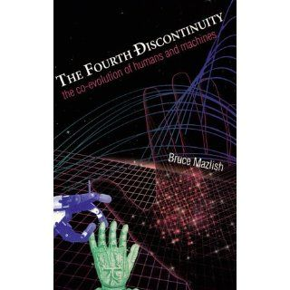 The Fourth Discontinuity: The Co Evolution of Humans and Machines