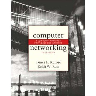Computer Networking. A Top Down Approach Featuring the Internet