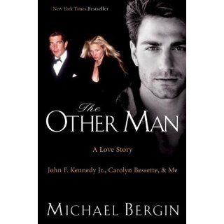 The Other Man John F. Kennedy Jr., Carolyn Bessette, and Me