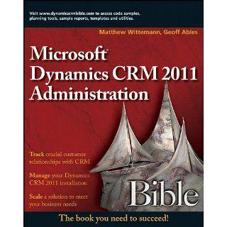 Microsoft Dynamics CRM 2011 Administration Bible Bible Series, Book