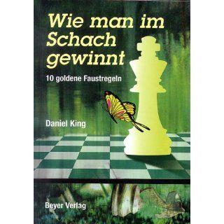 Wie man im Schach gewinnt 10 goldene Faustregeln Daniel