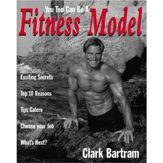 You Too Can Be A Fitness Model: Clark Bartram: Englische