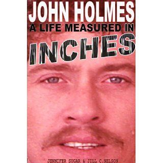 JOHN HOLMES: A LIFE MEASURED IN INCHES (NEW 2nd EDITION) eBook: Jill C