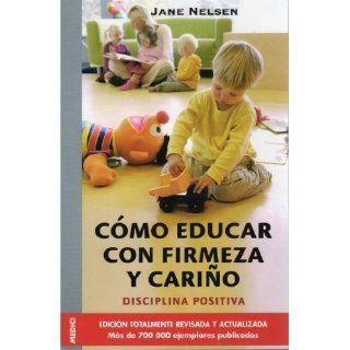 Cómo educar con firmeza y cariño Jane Nelsen, Rosa Pilar