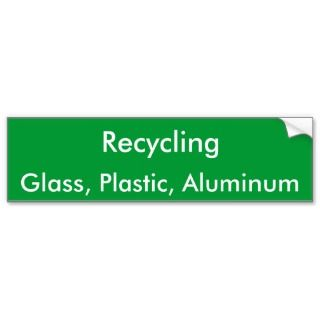 Recycling, Glass, Plastic, Aluminum Bumper Stickers