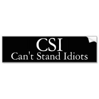 CSI Cant Stand Idiots Funny Bumper Sticker