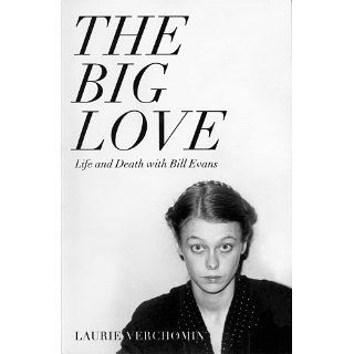 The Big Love Life & Death with Bill Evans eBook Laurie Verchomin