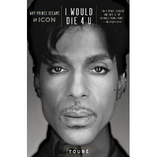Would Die 4 U Why Prince Became an Icon eBook Touré