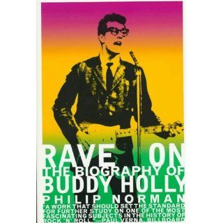 Rave on The Biography of Buddy Holly Philip Norman