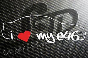 BMW E46 I love my e46 Sticker M3 316 318 320i 325i 328i