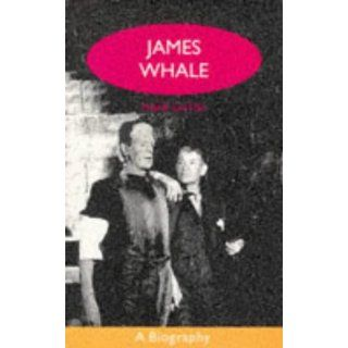 James Whale A Biography or the Would Be Gentleman (Lesbian and Gay