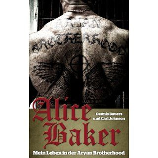 Alice Baker: Mein Leben in der Aryan Brotherhood eBook: Dennis Bauers