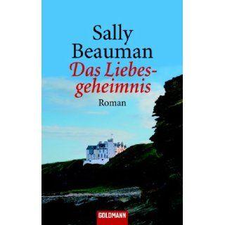 Das Liebesgeheimnis.: Sally Beauman, Angela Stein: Bücher