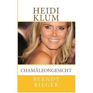 Heidi Klum   Chamäleongesicht. Biographie eBook Berndt Rieger