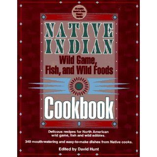 Native Indian Wild Game, Fish, and Wild Foods Cookbook New Revised