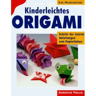 Kinderleichtes Origami. Schritt für  Schritt  Anleitungen zum