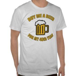40th Birthday Funny Beer Tee Shirt