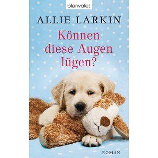 Können diese Augen lügen? Roman eBook Allie Larkin, Nina Bader