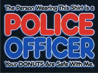 POLICE OFFICER YOUR DONUTS ARE SAFE WITH ME Adult Humor Cop Agent