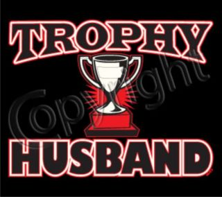 TROPHY HUSBAND Adult Humor Wedding Marriage Family Trophy Wife Funny T
