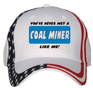 YOUVE NEVER MET A COAL MINER LIKE ME USA Flag Hat