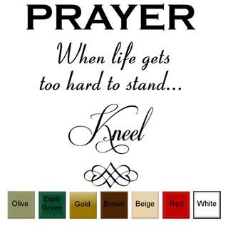 Prayer, When Life Gets Too Hard to Stand, Kneel Vinyl Wall Art Decal