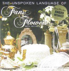 The Unspoken Language of Fans & Flowers: With Recipes: Linda J