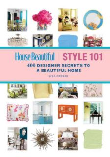 House Beautiful Style 101 400 Designer Secrets to a Beautiful Home
