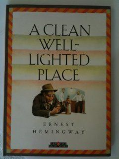 Clean Well Lighted Place (Creative Short Stories) Ernest Hemingway