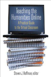 Teaching the Humanities Online: A Practical Guide to the Virtual