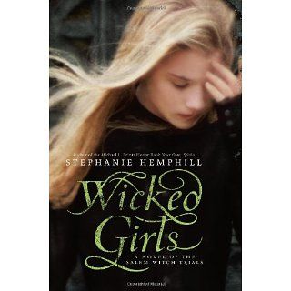 Wicked Girls: A Novel of the Salem Witch Trials: Stephanie