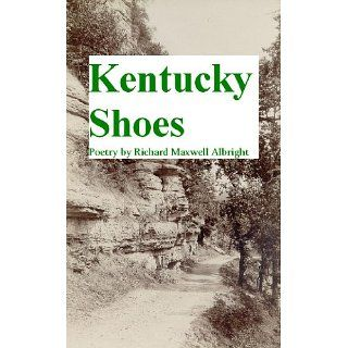 Kentucky Shoes (Poetry by Richard Maxwell Albright): Richard Maxwell