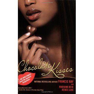 Chocolate Kisses: Francis Ray, Maryanne Reid, Renee Luke