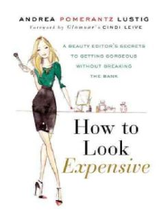 How to Look Expensive A Beauty Editors Secrets to Getting Gorgeous